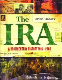 The IRA: a documentary history 1916–2005Brian Hanley (Gill & Macmillan, €24.99) ISBN 9780717148134