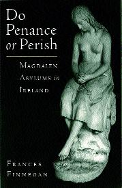 Do penance or perish Magdalen asylums in Ireland 1