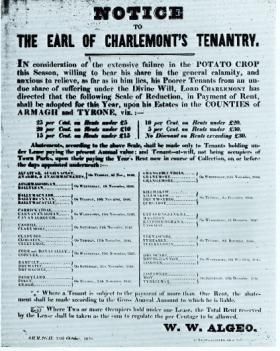 Rent abatement notice in 1846 from the earl of Charlemont to his tenants in counties Armagh and Tyrone. In folk memory, Irish landlords generally have been condemned for their callous attitude. In fact, the response varied; while some used the distress to evict their tenants, others gave relief in different ways, often in the form of rent abatements, as here. (National Library of Ireland)