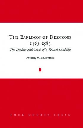 The earldom of Desmond, 1463–1583 the decline and crisis of a feudal lordship 1