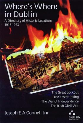Where's where in Dublin a directory of historic locations 1913–1923 1