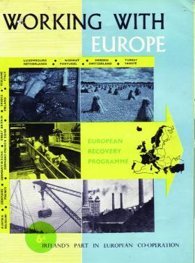 Working with Europe, a pamphlet produced by the European Recovery Programme (ERP) outlining 'Ireland's part in European Co-operation', and Europe: all our colours to the mast by Dutch graphic artist Reyn Dirksen, winner of an ERP poster competition in 1950. (National Archives of Ireland and George C. Marshall Foundation)