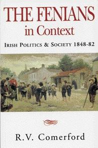LR. V. Comerford's The Fenians in context (1984) takes the view that the Fenians did not manifest 'an inexorable national spirit'.