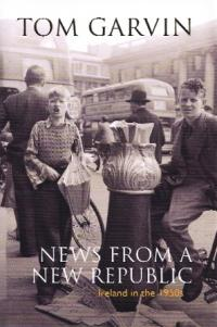 News from a new republic: Ireland in the 1950sTom Garvin (Gill and MacMillan, Ä24.99) ISBN 9780717146598