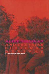 Alice Milligan and the Irish Cultural RevivalCatherine Morris (Four Courts Press, €49.50) ISBN 9781846823138