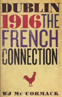 Dublin 1916 and the French connectionW.J. McCormack (Gill and Macmillan, €29.99) ISBN 9780717154128