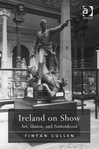 Ireland on show: art, union and nationhoodFintan Cullen (Ashgate, £58.50) ISBN 9781409430191