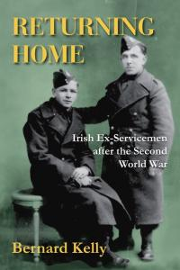 Returning home: Irish ex-servicemen after the Second World WarBernard Kelly (Merrion, €17.99) ISBN 9781908928009