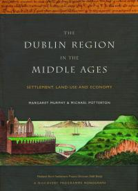 The Dublin region in the Middle Ages: settlement, land-use and economyMargaret Murphy and Michael Potterton (eds) (Four Courts Press, €50) ISBN 9781846822667