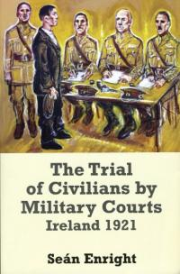 The trial of civilians by military courts—Ireland 1921Seán Enright (Irish Academic Press, €60) ISBN 9780716531333