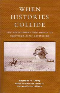 When histories collide: the development and impact of individualistic capitalismRaymond D. Crotty (AltaMira Press, $29.95) ISBN 9780759101586