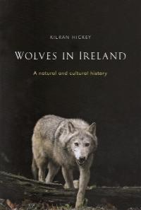 Wolves in Ireland—a natural and cultural historyKieran Hickey (Four Courts Press, €29.95) ISBN 9781846823060