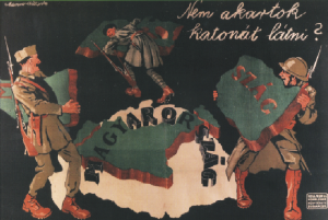 Above: 'You don't want to see soldiers?'—interwar irredentist poster depicting soldiers from the newly declared neighbouring states dismembering the former kingdom of Hungary.