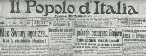 Above: Il Popolo d'Italia, 29 August 1920—in his capacity as editor of the Fascist daily newspaper Benito Mussolini invested heavily in the Irish Question. Courtesy of Irish activists in Italy, he had ready access to republican propaganda. Mussolini's editorials, which eulogised Sinn Féin at the expense of the British, complemented these reports. Yet these pronouncements were rhetorical and tactical rather than genuine. Reflecting the catch-all intent of early fascism, they appealed simultaneously to Italian anti-imperialists and nationalists who believed that Britain had abandoned Italy at the Paris peace conference. As demonstrated here, grandiose statements on international affairs also sought to create the impression that Mussolini was somehow a 'statesman in waiting'. In this example he offers an opinion on Terence McSwiney's hunger strike, Arab revolts in Italian-occupied Libya, the Soviet–Polish War, and the likelihood of a future rapprochement between Russia and Germany.