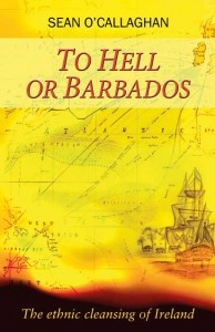 The oft-quoted popular 'history', Seán O'Callaghan's To Hell or Barbados, may be to blame for the conflation of all forms of servitude with chattel slavery, but these distinctions demand careful attention. (O'Brien Press)